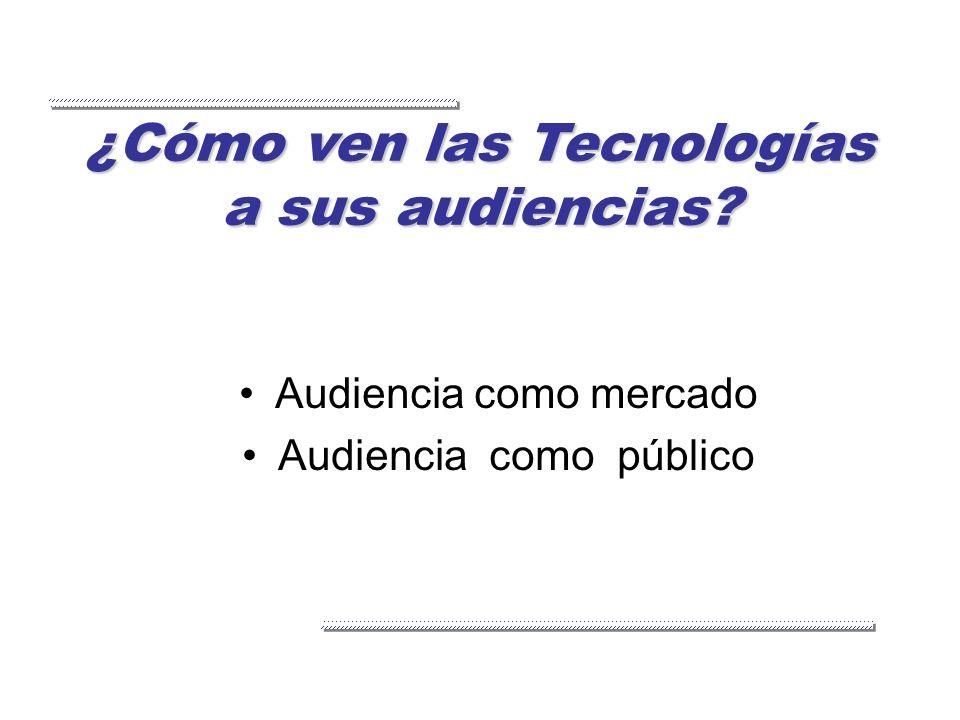 ¿Cómo ven las Tecnologías a sus audiencias