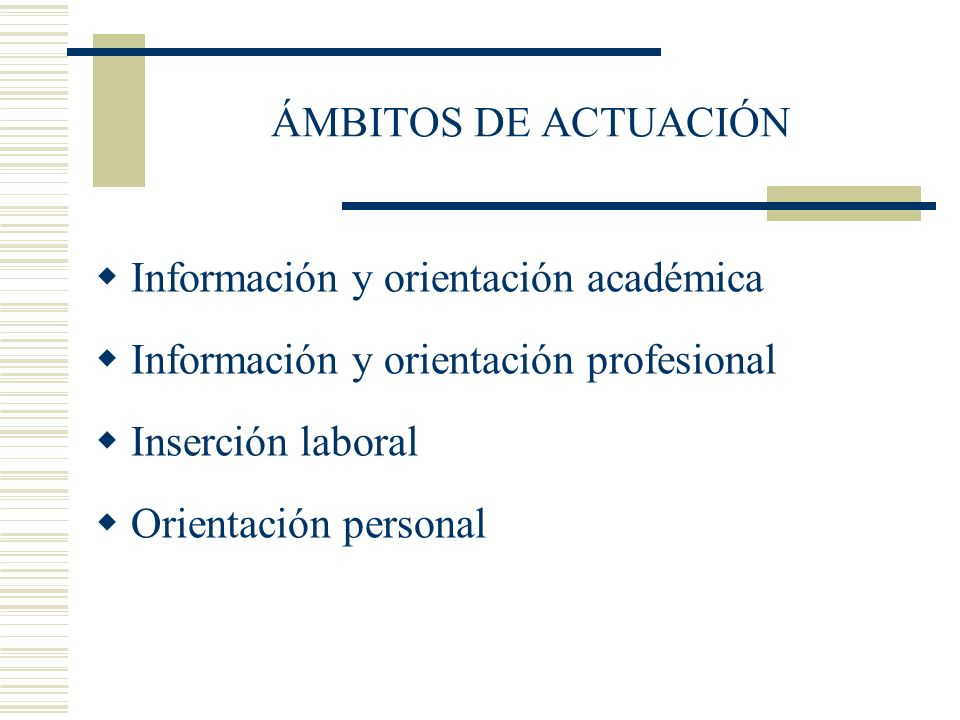 ÁMBITOS DE ACTUACIÓNInformación y orientación académica. Información y orientación profesional. Inserción laboral.