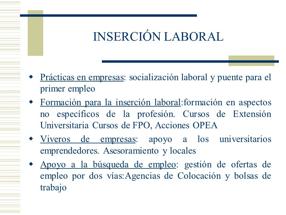 INSERCIÓN LABORAL Prácticas en empresas: socialización laboral y puente para el primer empleo.