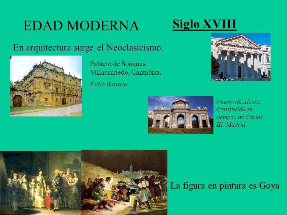 EDAD MODERNA Siglo XVIII En arquitectura surge el Neoclasicismo.