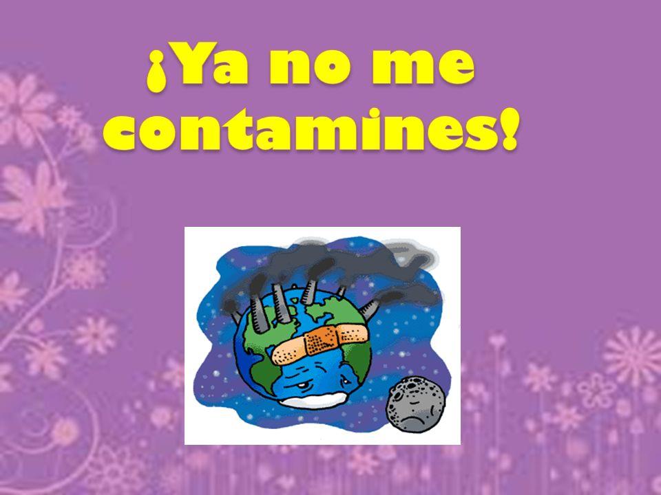 ¡Ya no me contamines!