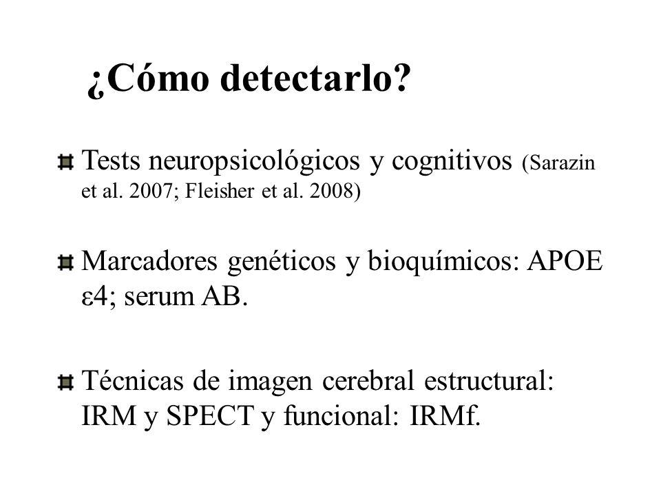 ¿Cómo detectarlo Tests neuropsicológicos y cognitivos (Sarazin et al. 2007; Fleisher et al. 2008)