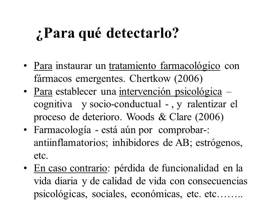 ¿Para qué detectarlo Para instaurar un tratamiento farmacológico con fármacos emergentes. Chertkow (2006)