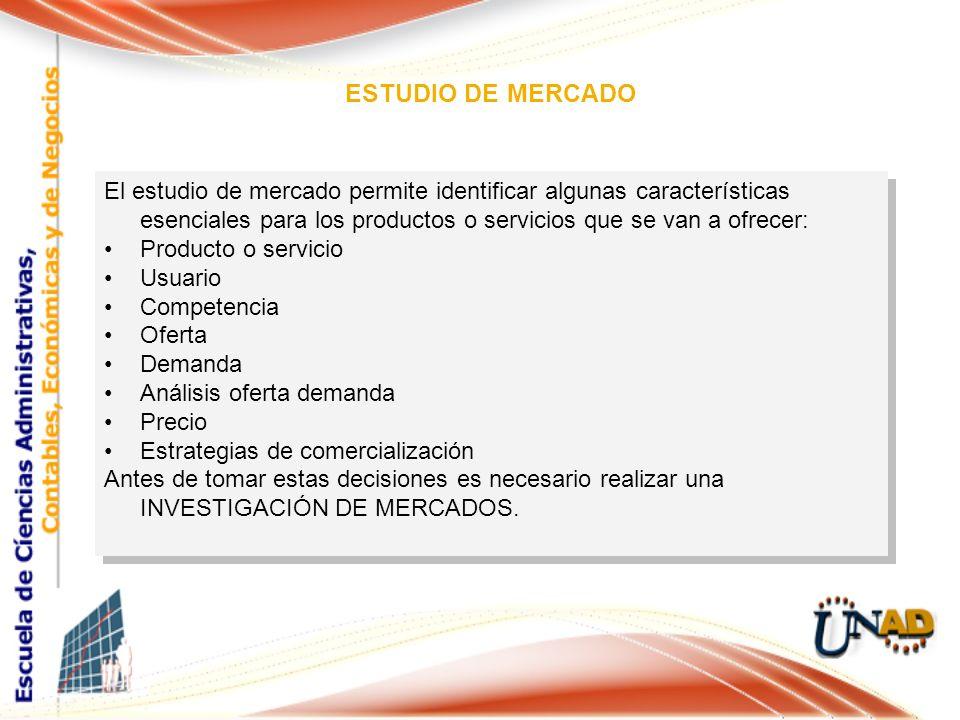 ESTUDIO DE MERCADO El estudio de mercado permite identificar algunas características esenciales para los productos o servicios que se van a ofrecer: