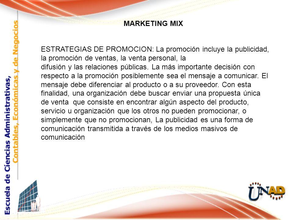 MARKETING MIX ESTRATEGIAS DE PROMOCION: La promoción incluye la publicidad, la promoción de ventas, la venta personal, la.