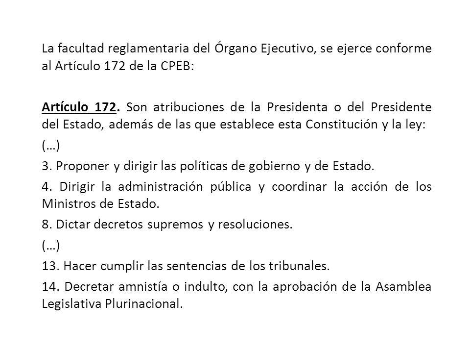 La facultad reglamentaria del Órgano Ejecutivo, se ejerce conforme al Artículo 172 de la CPEB: