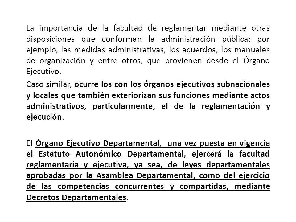 La importancia de la facultad de reglamentar mediante otras disposiciones que conforman la administración pública; por ejemplo, las medidas administrativas, los acuerdos, los manuales de organización y entre otros, que provienen desde el Órgano Ejecutivo.