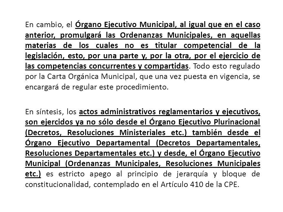 En cambio, el Órgano Ejecutivo Municipal, al igual que en el caso anterior, promulgará las Ordenanzas Municipales, en aquellas materias de los cuales no es titular competencial de la legislación, esto, por una parte y, por la otra, por el ejercicio de las competencias concurrentes y compartidas. Todo esto regulado por la Carta Orgánica Municipal, que una vez puesta en vigencia, se encargará de regular este procedimiento.