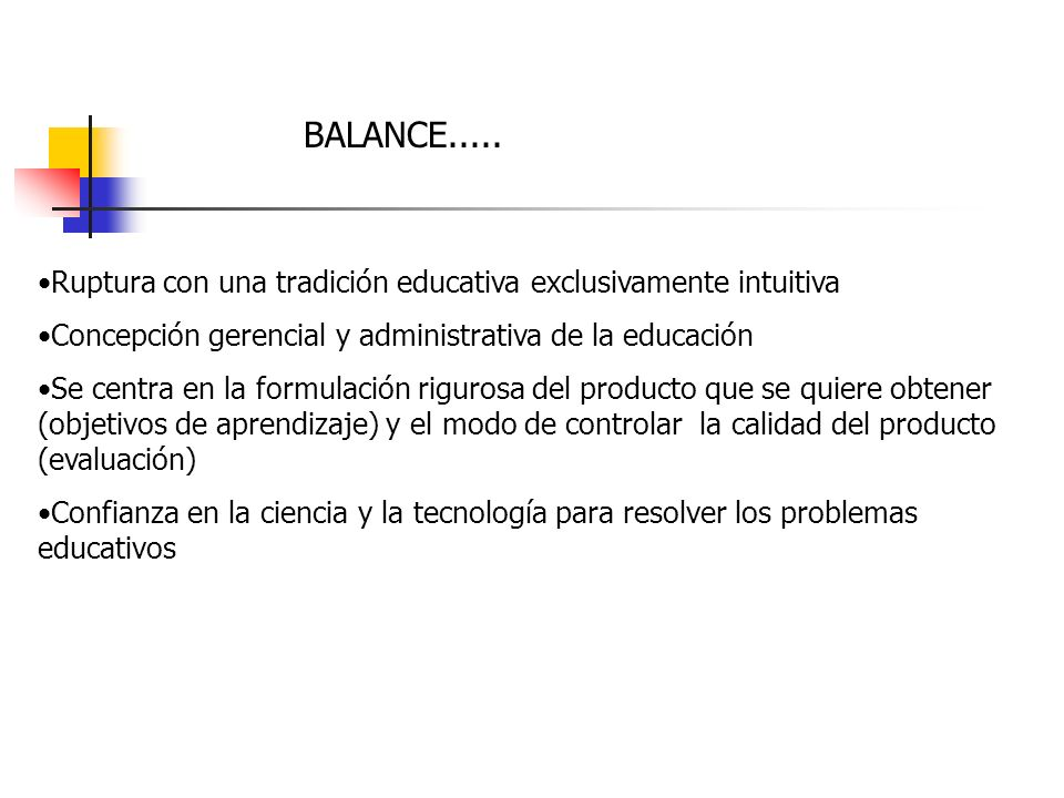 BALANCE..... Ruptura con una tradición educativa exclusivamente intuitiva. Concepción gerencial y administrativa de la educación.