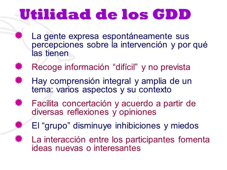 Utilidad de los GDD La gente expresa espontáneamente sus percepciones sobre la intervención y por qué las tienen.