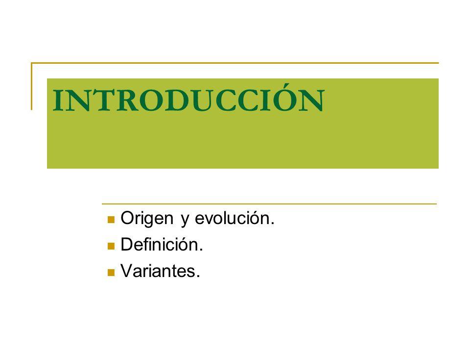 Origen y evolución. Definición. Variantes.