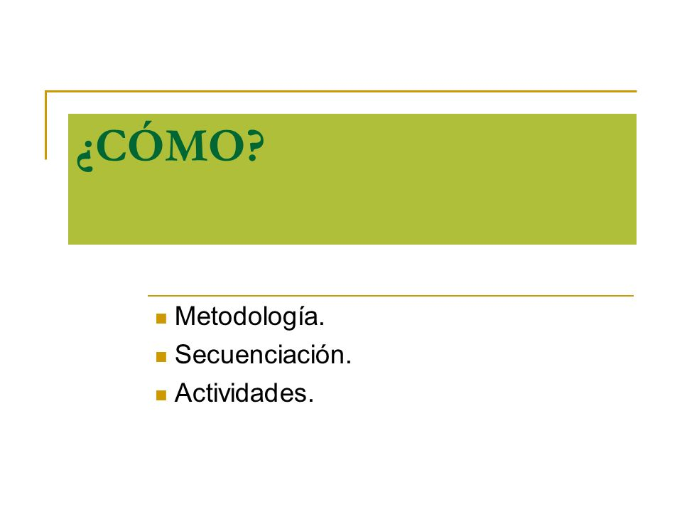 Metodología. Secuenciación. Actividades.