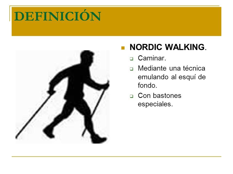 DEFINICIÓN NORDIC WALKING. Caminar.