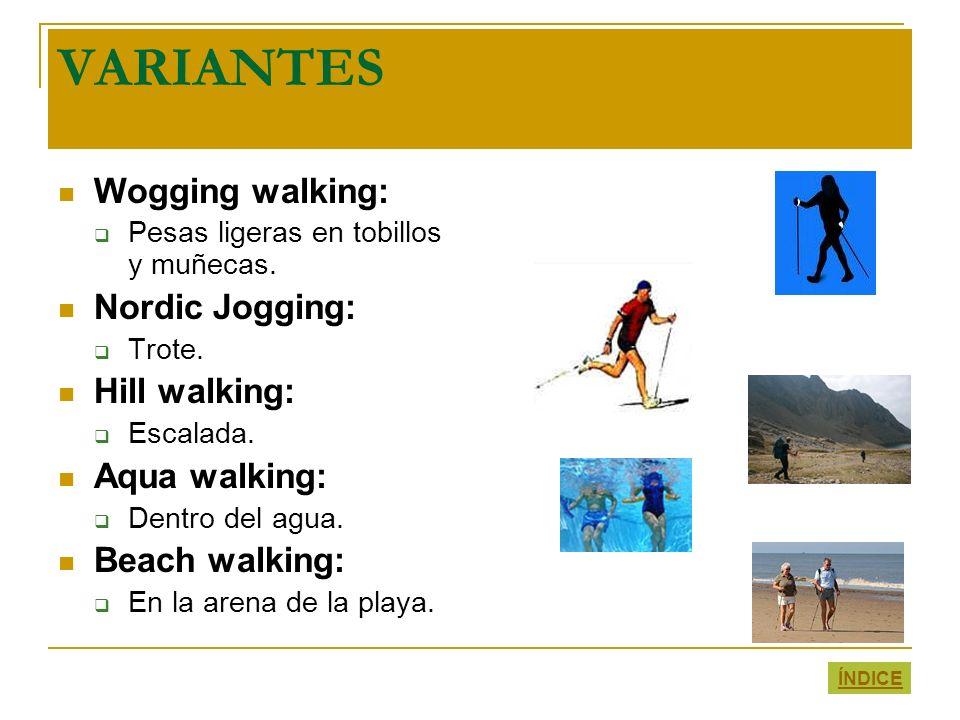 VARIANTES Wogging walking: Nordic Jogging: Hill walking: Aqua walking: