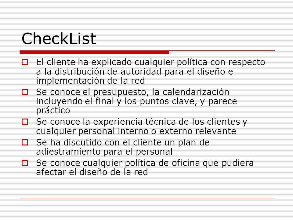 CheckList El cliente ha explicado cualquier política con respecto a la distribución de autoridad para el diseño e implementación de la red.