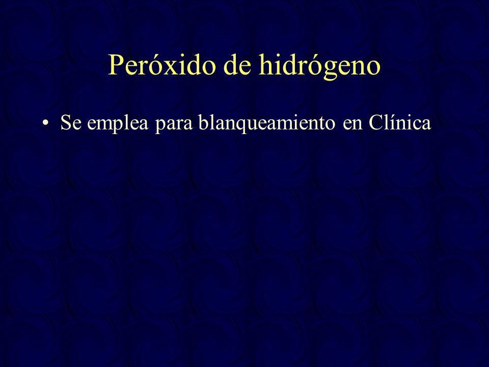Peróxido de hidrógeno Se emplea para blanqueamiento en Clínica