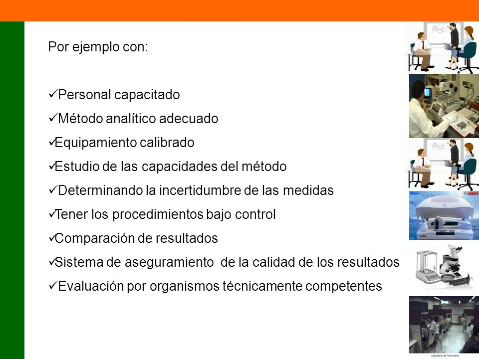 Por ejemplo con:Personal capacitado. Método analítico adecuado. Equipamiento calibrado. Estudio de las capacidades del método.