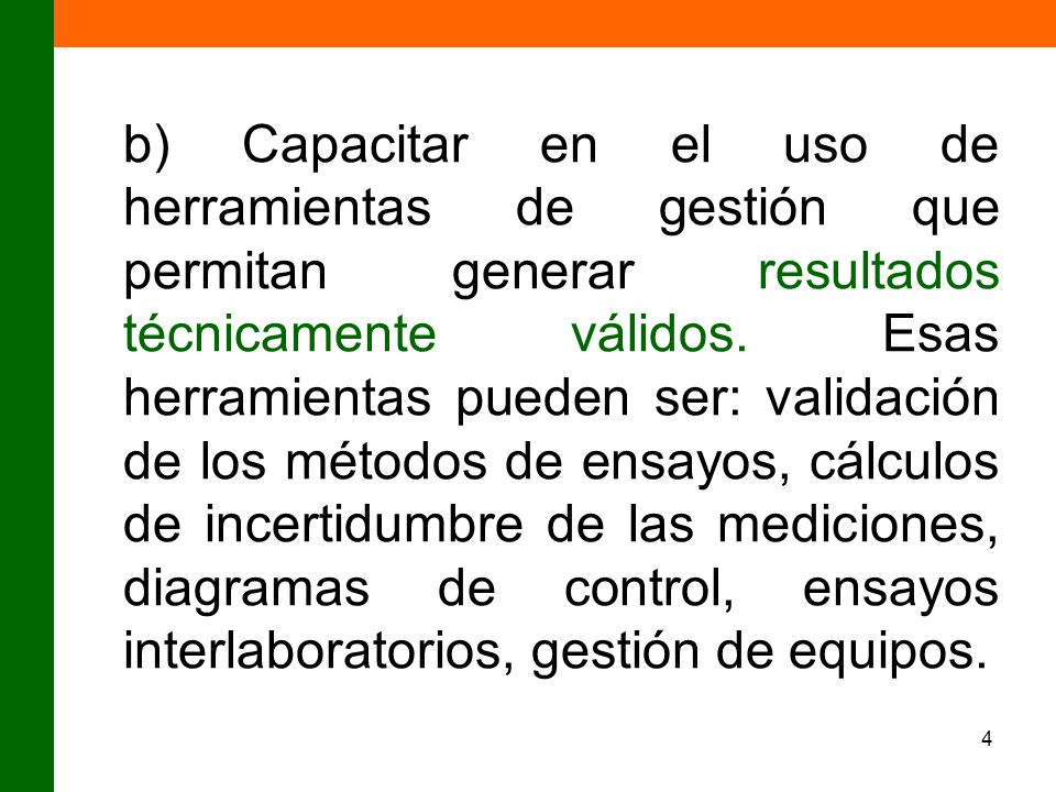 b) Capacitar en el uso de herramientas de gestión que permitan generar resultados técnicamente válidos.