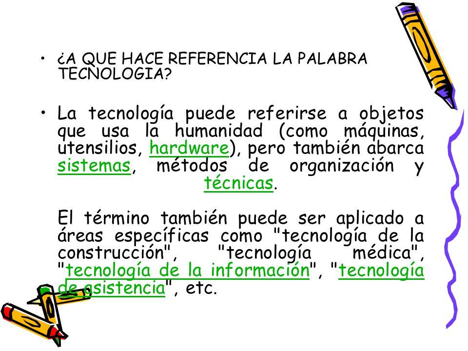 ¿A QUE HACE REFERENCIA LA PALABRA TECNOLOGIA