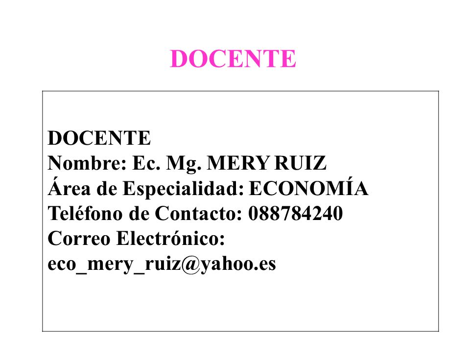 DOCENTE DOCENTE Nombre: Ec. Mg. MERY RUIZ