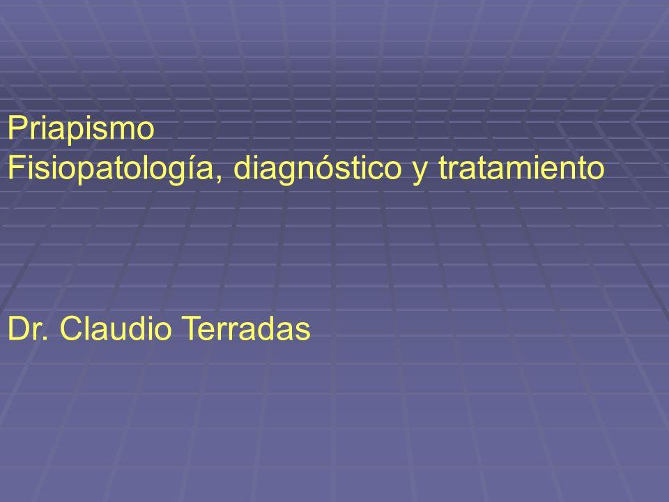 Priapismo Fisiopatología, diagnóstico y tratamiento Dr. Claudio Terradas