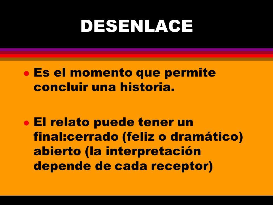 DESENLACE Es el momento que permite concluir una historia.