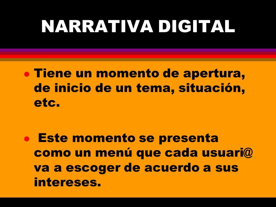 NARRATIVA DIGITAL Tiene un momento de apertura, de inicio de un tema, situación, etc.