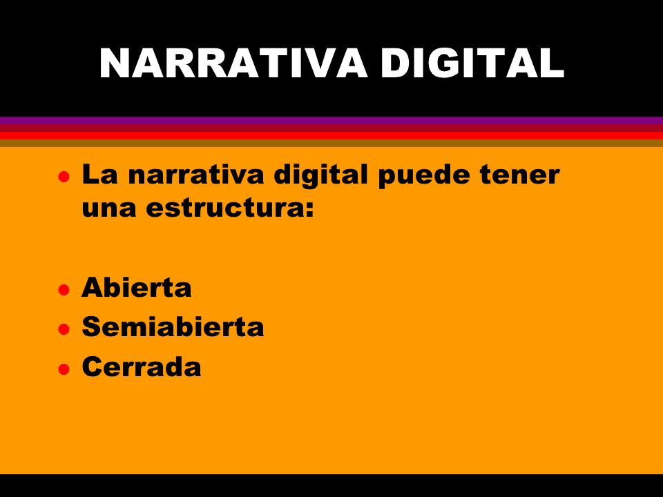 NARRATIVA DIGITAL La narrativa digital puede tener una estructura: