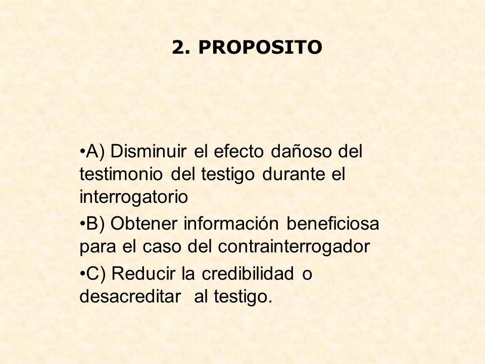 2. PROPOSITO A) Disminuir el efecto dañoso del testimonio del testigo durante el interrogatorio.