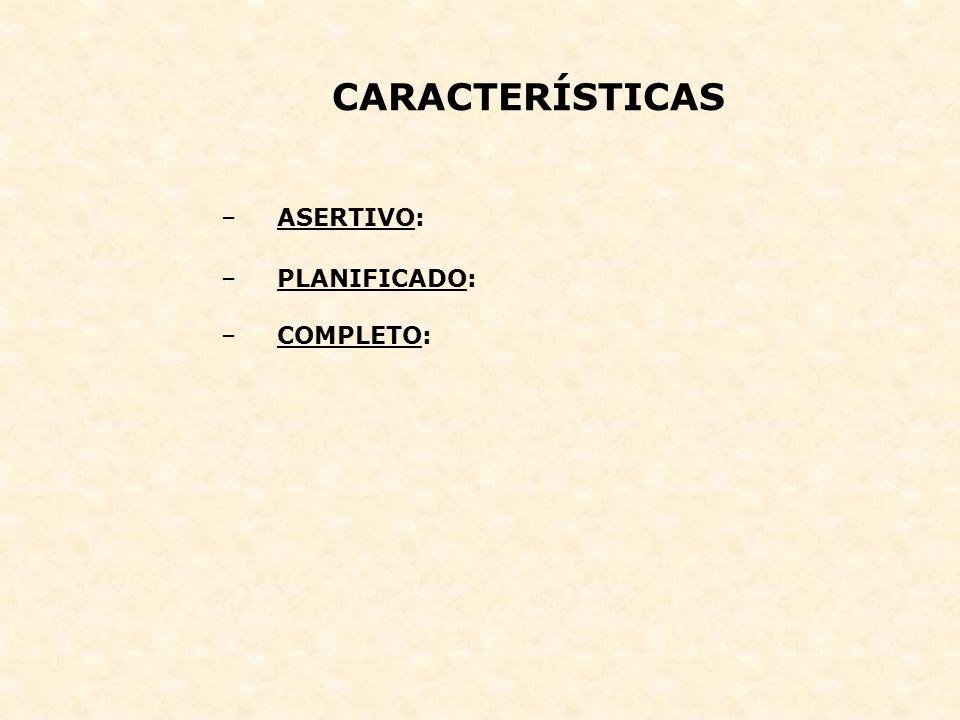CARACTERÍSTICAS ASERTIVO: PLANIFICADO: COMPLETO: