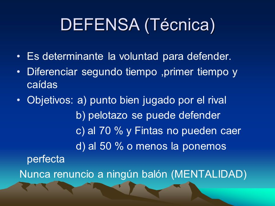 DEFENSA (Técnica) Es determinante la voluntad para defender.