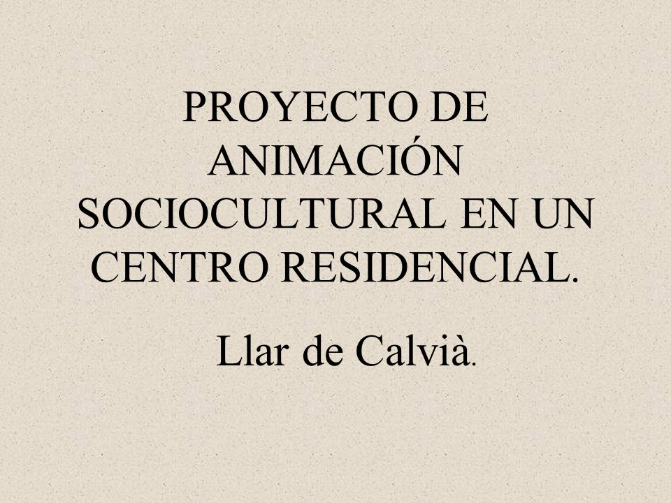 PROYECTO DE ANIMACIÓN SOCIOCULTURAL EN UN CENTRO RESIDENCIAL.