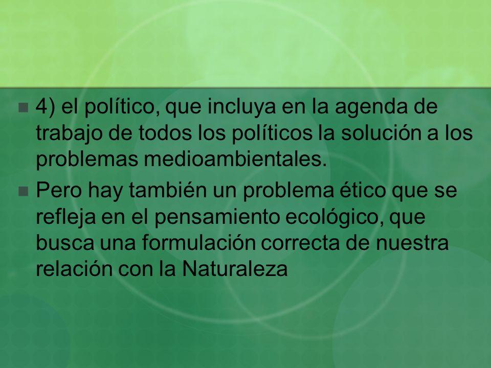 4) el político, que incluya en la agenda de trabajo de todos los políticos la solución a los problemas medioambientales.