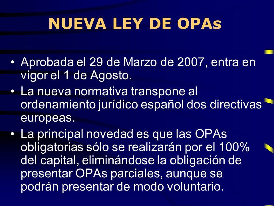 NUEVA LEY DE OPAs Aprobada el 29 de Marzo de 2007, entra en vigor el 1 de Agosto.