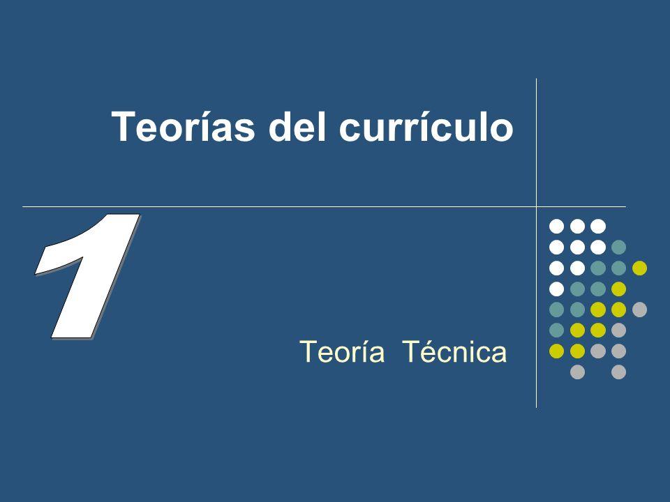 Teorías del currículo 1 Teoría Técnica