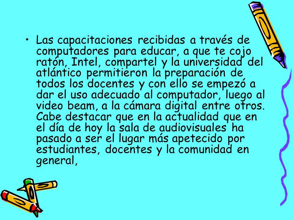 Las capacitaciones recibidas a través de computadores para educar, a que te cojo ratón, Intel, compartel y la universidad del atlántico permitieron la preparación de todos los docentes y con ello se empezó a dar el uso adecuado al computador, luego al video beam, a la cámara digital entre otros.
