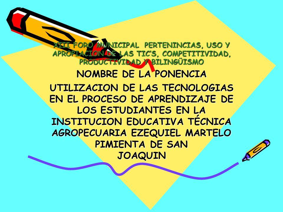 XIII FORO MUNICIPAL PERTENINCIAS, USO Y APROPIACION DE LAS TIC'S, COMPETITIVIDAD, PRODUCTIVIDAD Y BILINGÜISMO