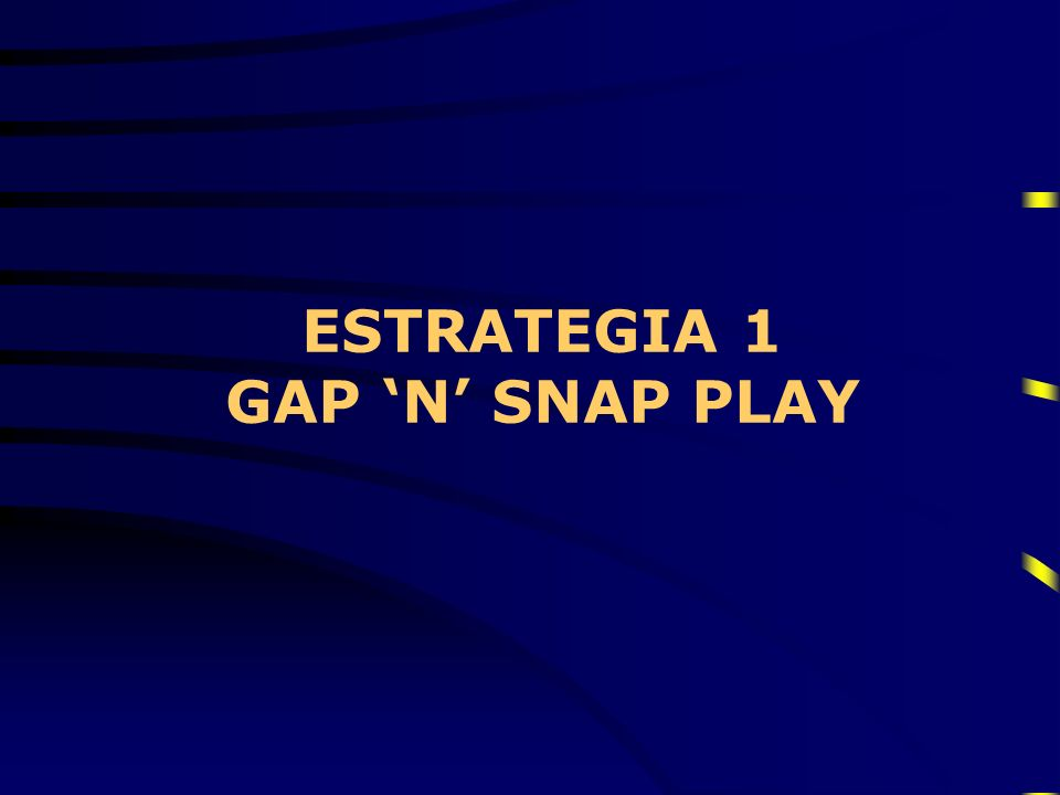 ESTRATEGIA 1 GAP 'N' SNAP PLAY
