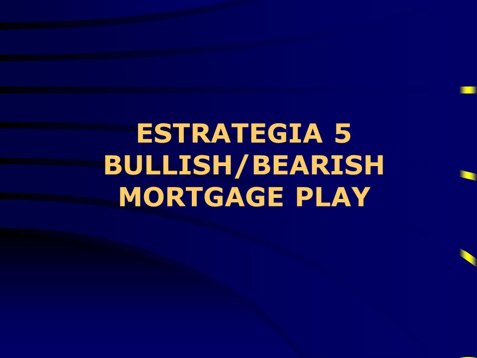 ESTRATEGIA 5 BULLISH/BEARISH MORTGAGE PLAY