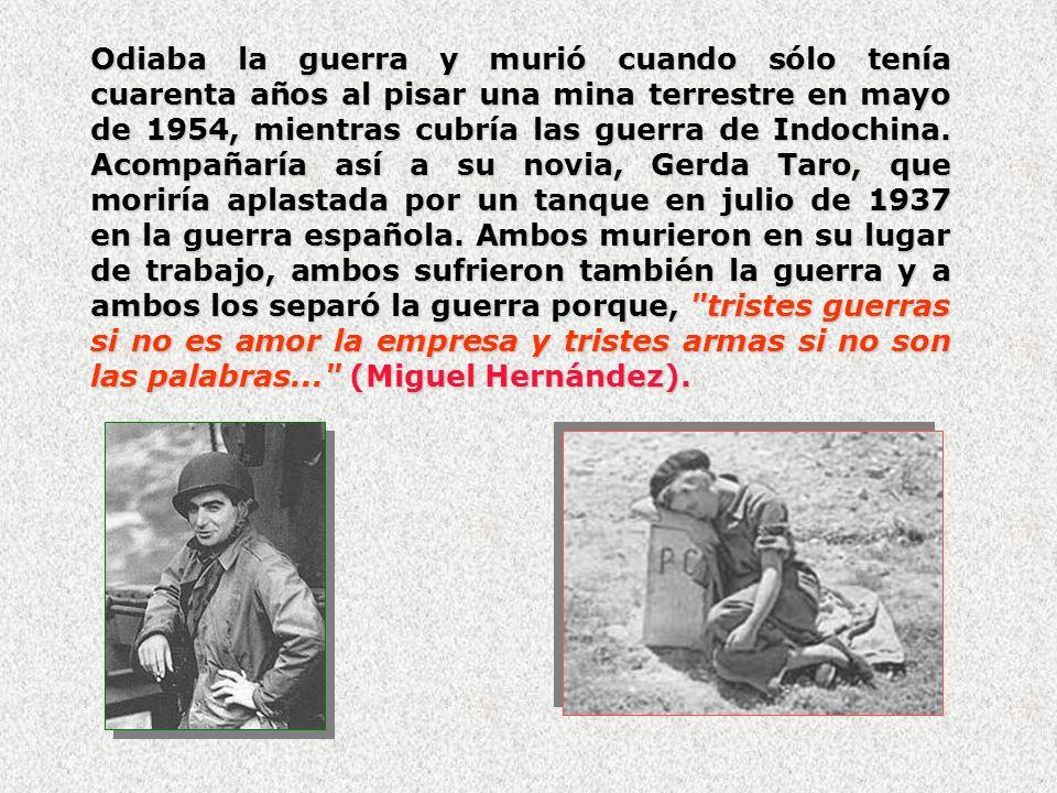 Odiaba la guerra y murió cuando sólo tenía cuarenta años al pisar una mina terrestre en mayo de 1954, mientras cubría las guerra de Indochina.