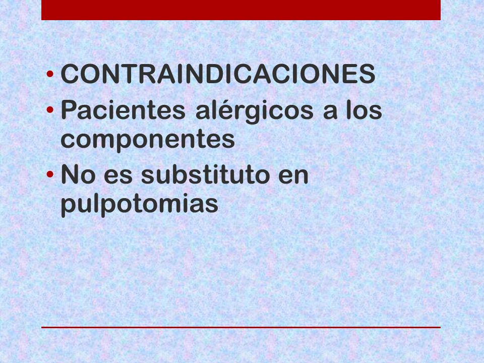 CONTRAINDICACIONES Pacientes alérgicos a los componentes No es substituto en pulpotomias
