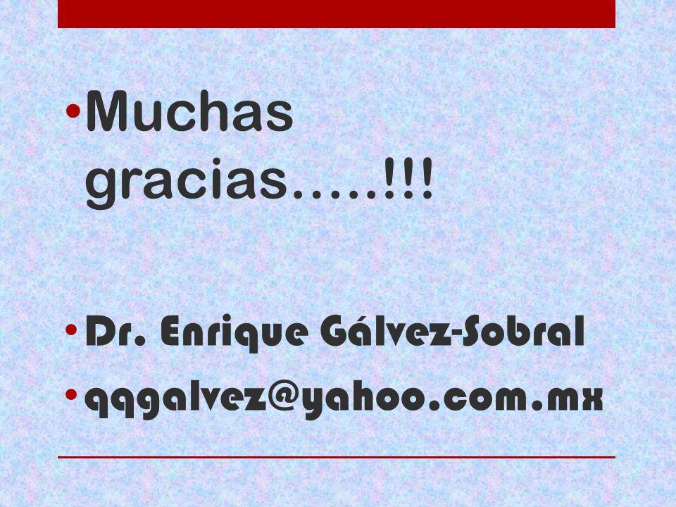 Muchas gracias…..!!! Dr. Enrique Gálvez-Sobral qqgalvez@yahoo.com.mx