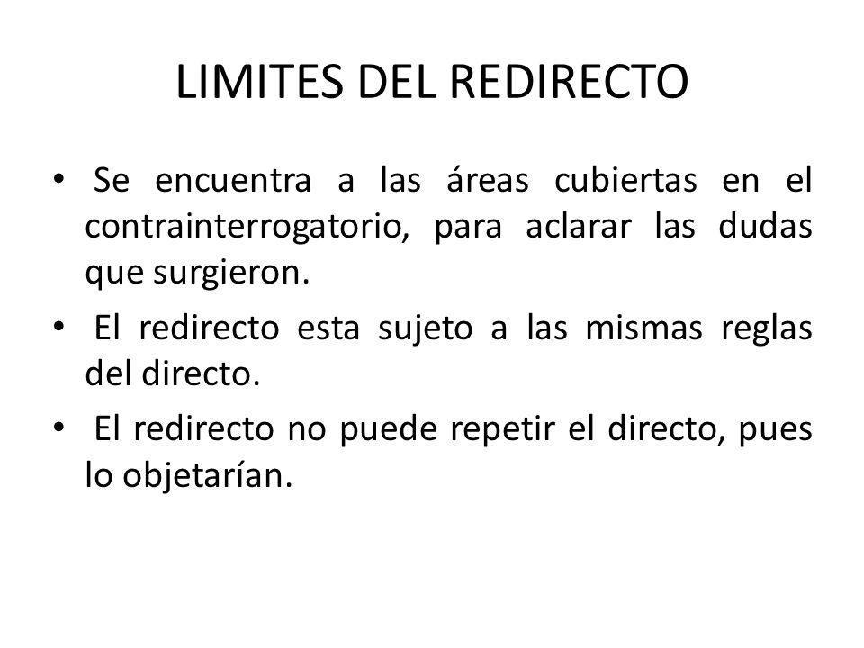 LIMITES DEL REDIRECTO Se encuentra a las áreas cubiertas en el contrainterrogatorio, para aclarar las dudas que surgieron.