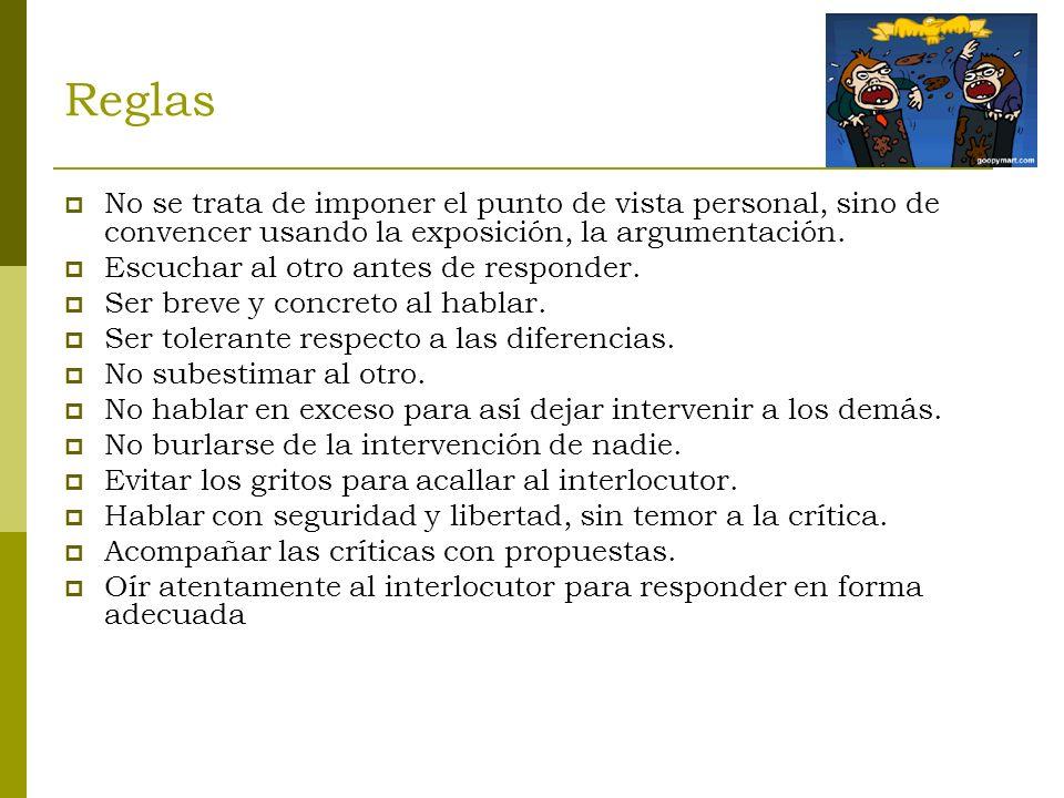 Reglas No se trata de imponer el punto de vista personal, sino de convencer usando la exposición, la argumentación.