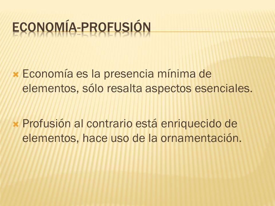 ECONOMíA-PROFUSIóN Economía es la presencia mínima de elementos, sólo resalta aspectos esenciales.