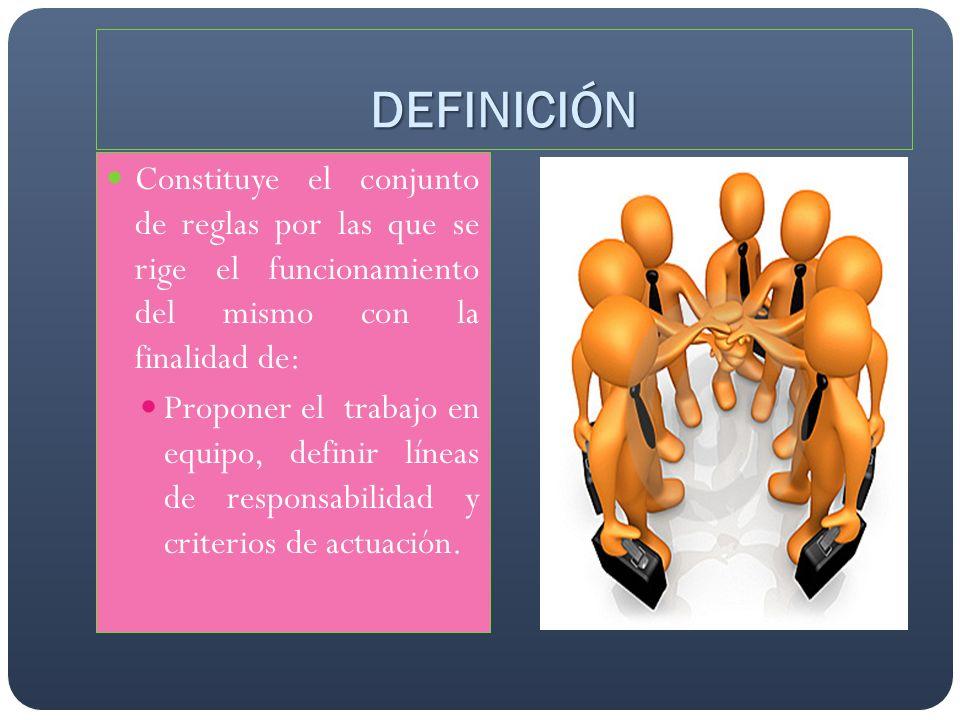 DEFINICIÓN Constituye el conjunto de reglas por las que se rige el funcionamiento del mismo con la finalidad de: