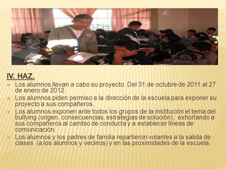IV. HAZ. Los alumnos llevan a cabo su proyecto. Del 31 de octubre de 2011 al 27 de enero de 2012.