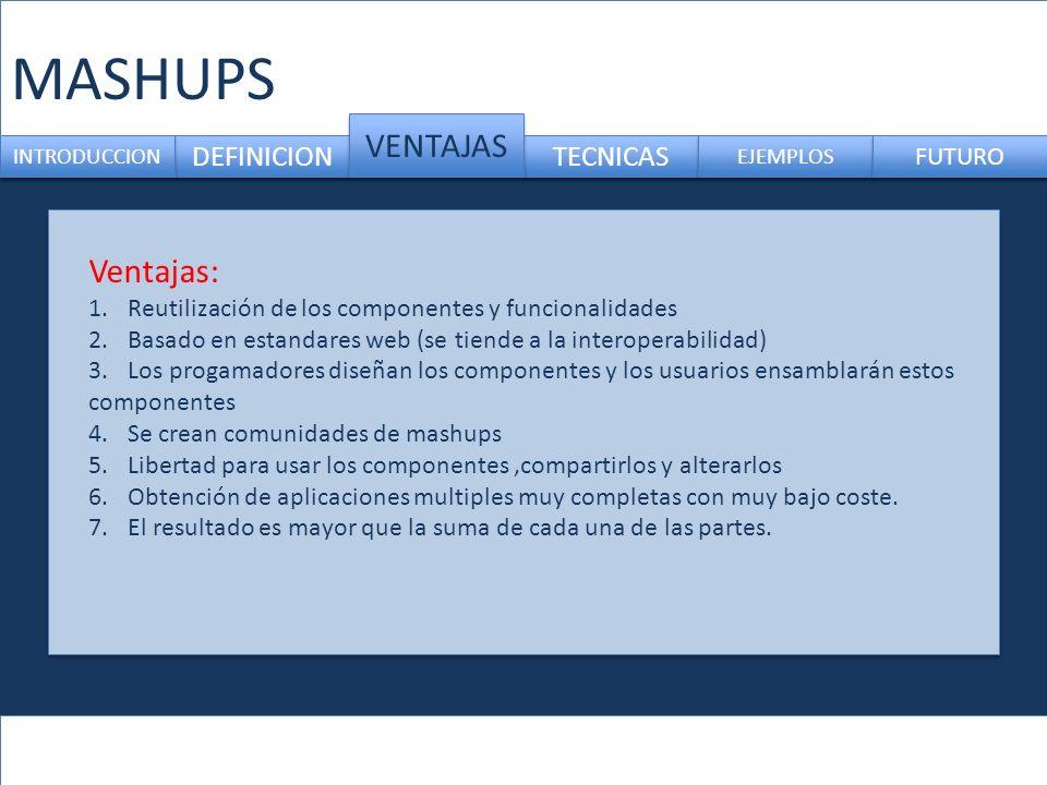 MASHUPS VENTAJAS Ventajas: DEFINICION TECNICAS FUTURO