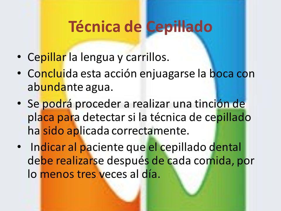 Técnica de Cepillado Cepillar la lengua y carrillos.