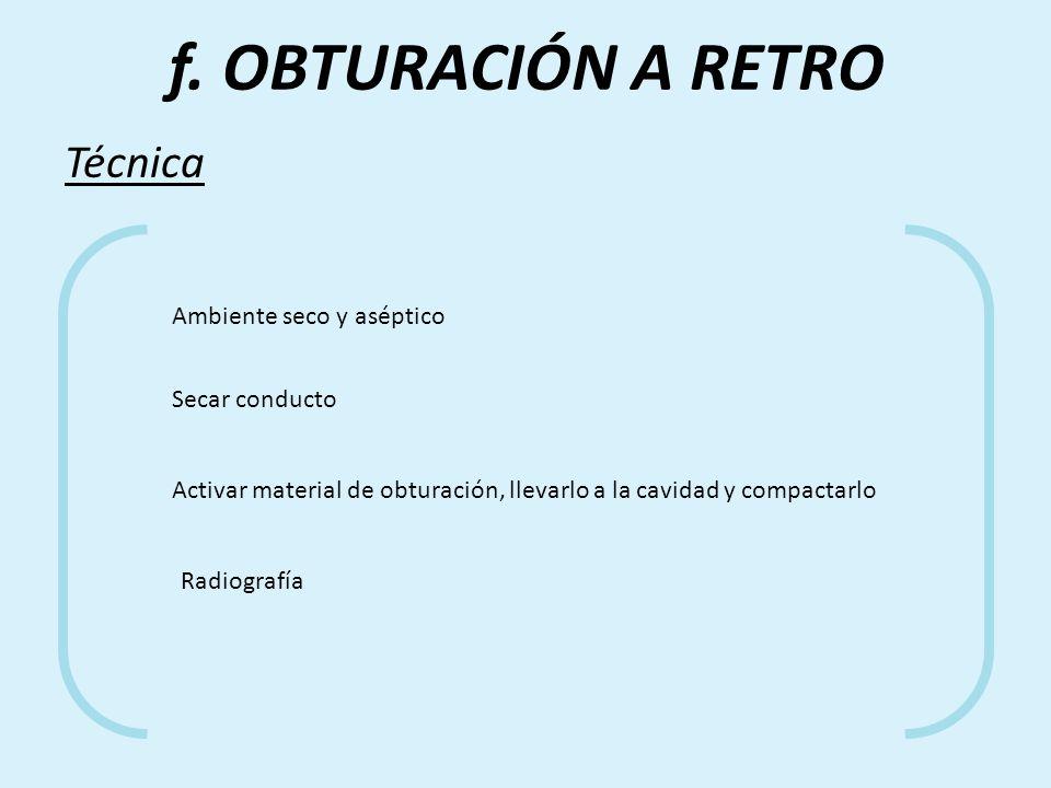 f. OBTURACIÓN A RETRO Técnica Ambiente seco y aséptico Secar conducto